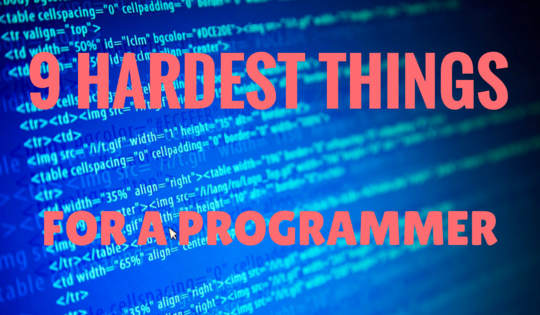 9 hardest Things for a Programmer
