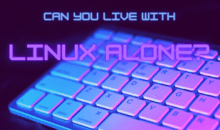 can you live with linux alone?